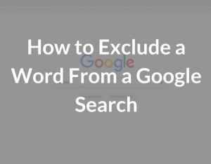 How to Exclude a Word From a Google Search