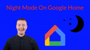 Night Mode On Google Home - Make Your Google Home Quieter at Night