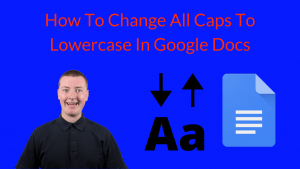 How To Change All Caps To Lowercase In Google Docs