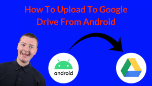 How To Upload To Google Drive From Android