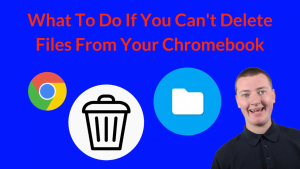 What To Do If You Can't Delete Files From Your Chromebook