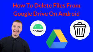 How To Delete Files From Google Drive On Android